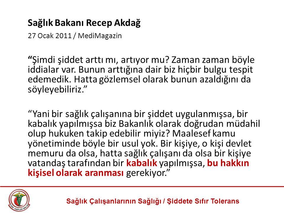"""Sağlık Çalışanlarının Sağlığı / Şiddete Sıfır Tolerans Sağlık Bakanı Recep Akdağ 27 Ocak 2011 / MediMagazin """"Şimdi şiddet arttı mı, artıyor mu? Zaman"""