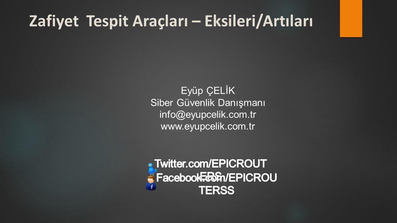 Zafiyet Tespit Araçları – Eksileri/Artıları Eyüp ÇELİK Siber Güvenlik Danışmanı info@eyupcelik.com.tr www.eyupcelik.com.tr