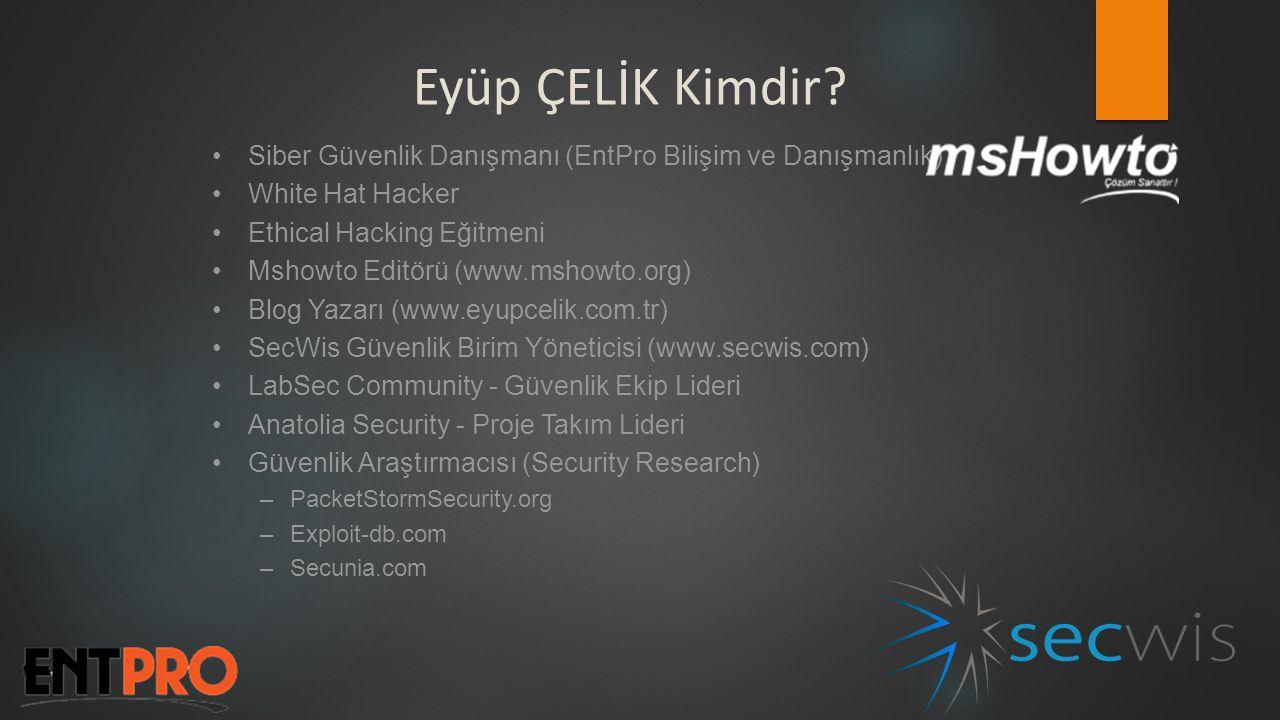 Eyüp ÇELİK Kimdir? •Siber Güvenlik Danışmanı (EntPro Bilişim ve Danışmanlık) •White Hat Hacker •Ethical Hacking Eğitmeni •Mshowto Editörü (www.mshowto