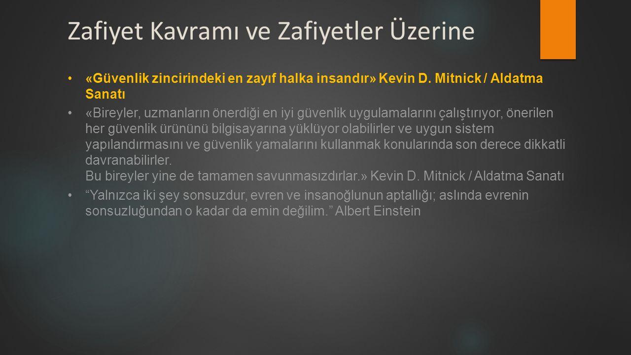 Zafiyet Kavramı ve Zafiyetler Üzerine •«Güvenlik zincirindeki en zayıf halka insandır» Kevin D.