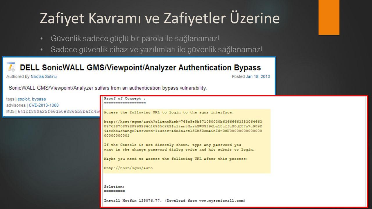Zafiyet Kavramı ve Zafiyetler Üzerine •Güvenlik sadece güçlü bir parola ile sağlanamaz! •Sadece güvenlik cihaz ve yazılımları ile güvenlik sağlanamaz!