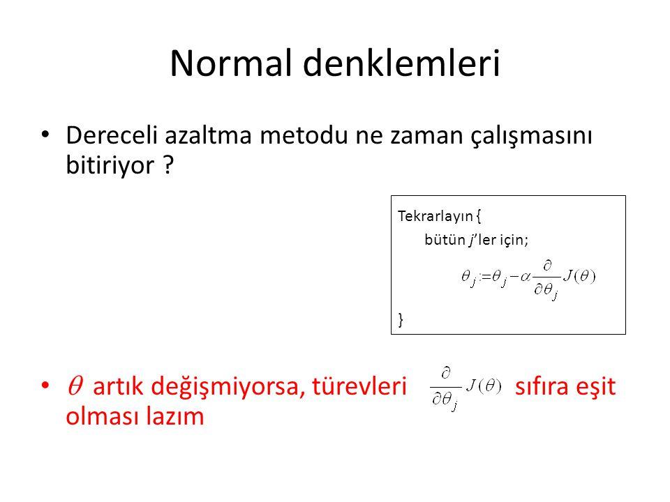 Normal denklemleri • Dereceli azaltma metodu ne zaman çalışmasını bitiriyor ? •  artık değişmiyorsa, türevleri sıfıra eşit olması lazım Tekrarlayın {