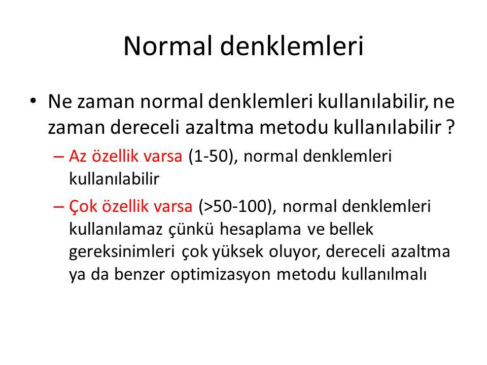 Normal denklemleri • Ne zaman normal denklemleri kullanılabilir, ne zaman dereceli azaltma metodu kullanılabilir ? – Az özellik varsa (1-50), normal d