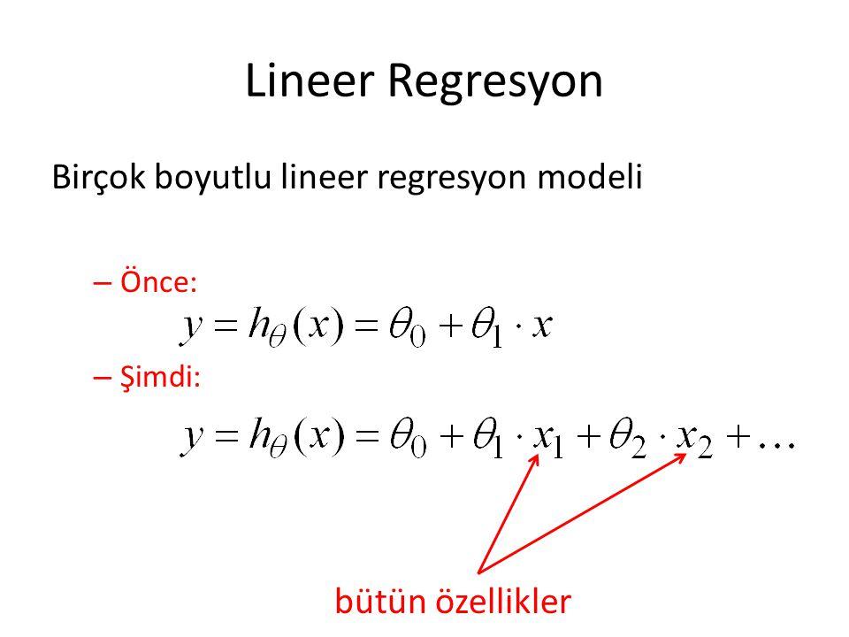 Lineer Regresyon Birçok boyutlu lineer regresyon modeli – Önce: – Şimdi: bütün özellikler