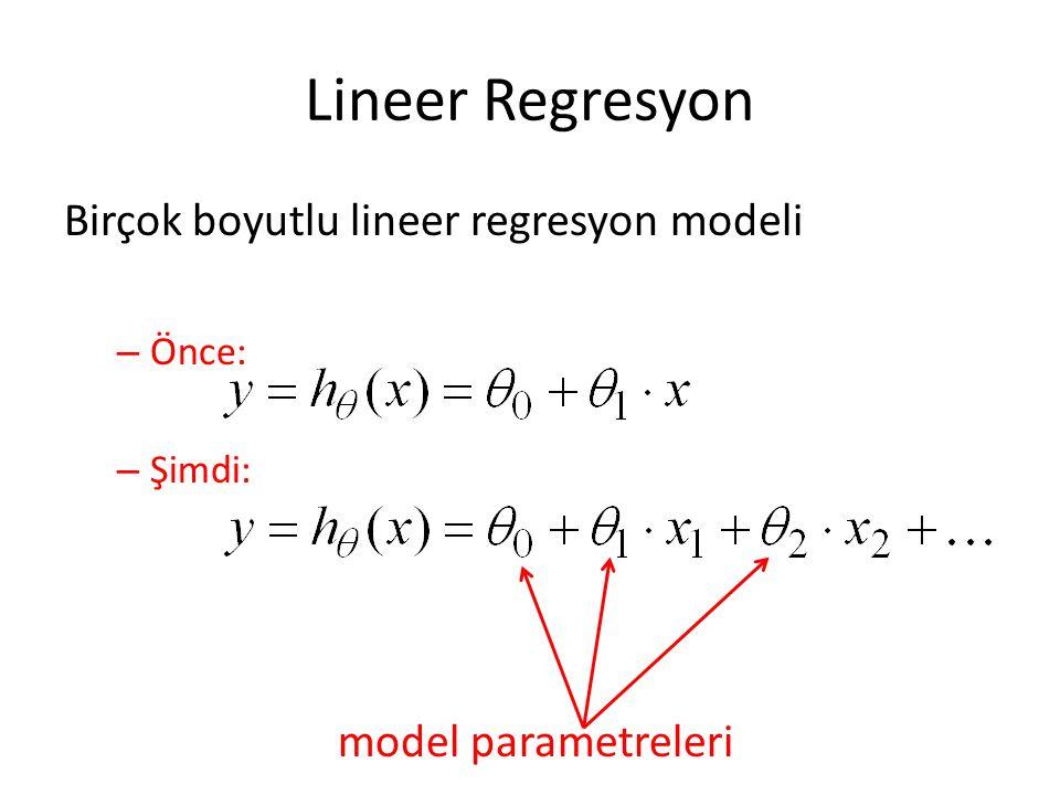 Lineer Regresyon Birçok boyutlu lineer regresyon modeli – Önce: – Şimdi: model parametreleri
