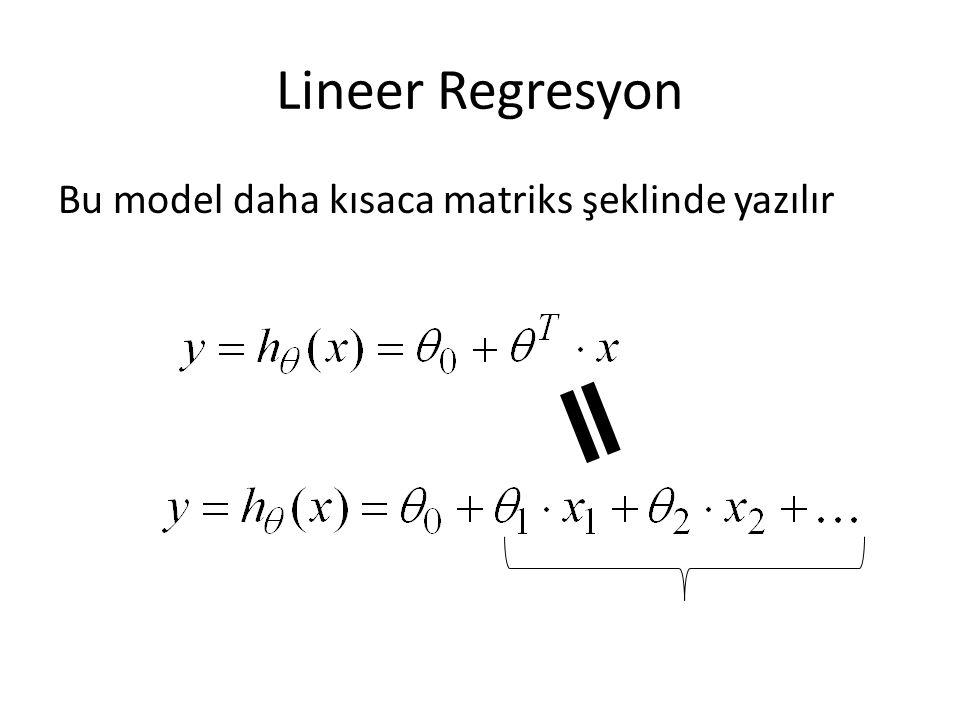Lineer Regresyon Bu model daha kısaca matriks şeklinde yazılır
