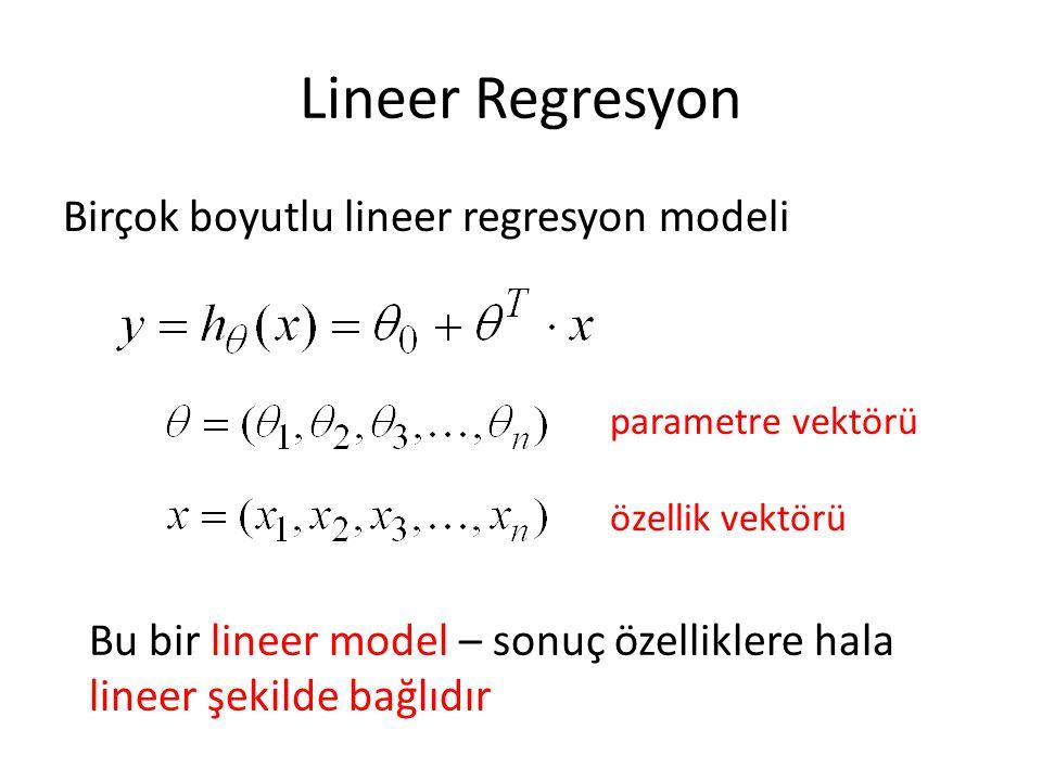 Birçok boyutlu lineer regresyon modeli parametre vektörü özellik vektörü Bu bir lineer model – sonuç özelliklere hala lineer şekilde bağlıdır
