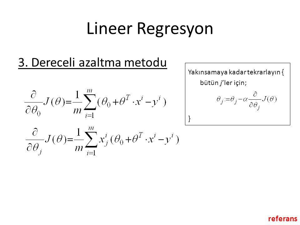 Lineer Regresyon 3. Dereceli azaltma metodu Yakınsamaya kadar tekrarlayın { bütün j'ler için; } referans