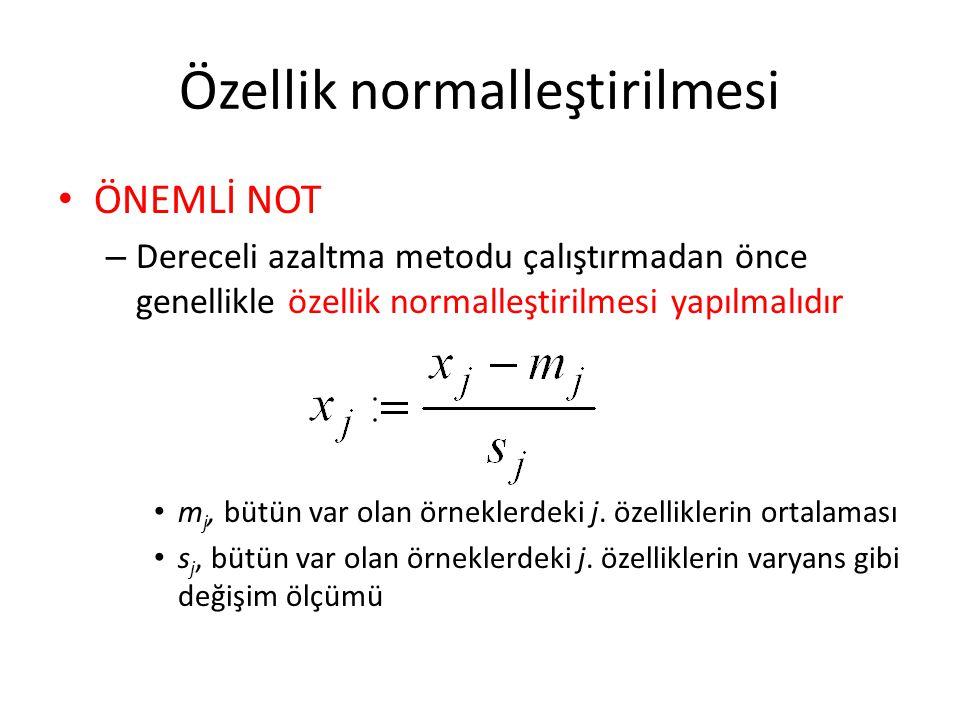Özellik normalleştirilmesi • ÖNEMLİ NOT – Dereceli azaltma metodu çalıştırmadan önce genellikle özellik normalleştirilmesi yapılmalıdır • m j, bütün var olan örneklerdeki j.