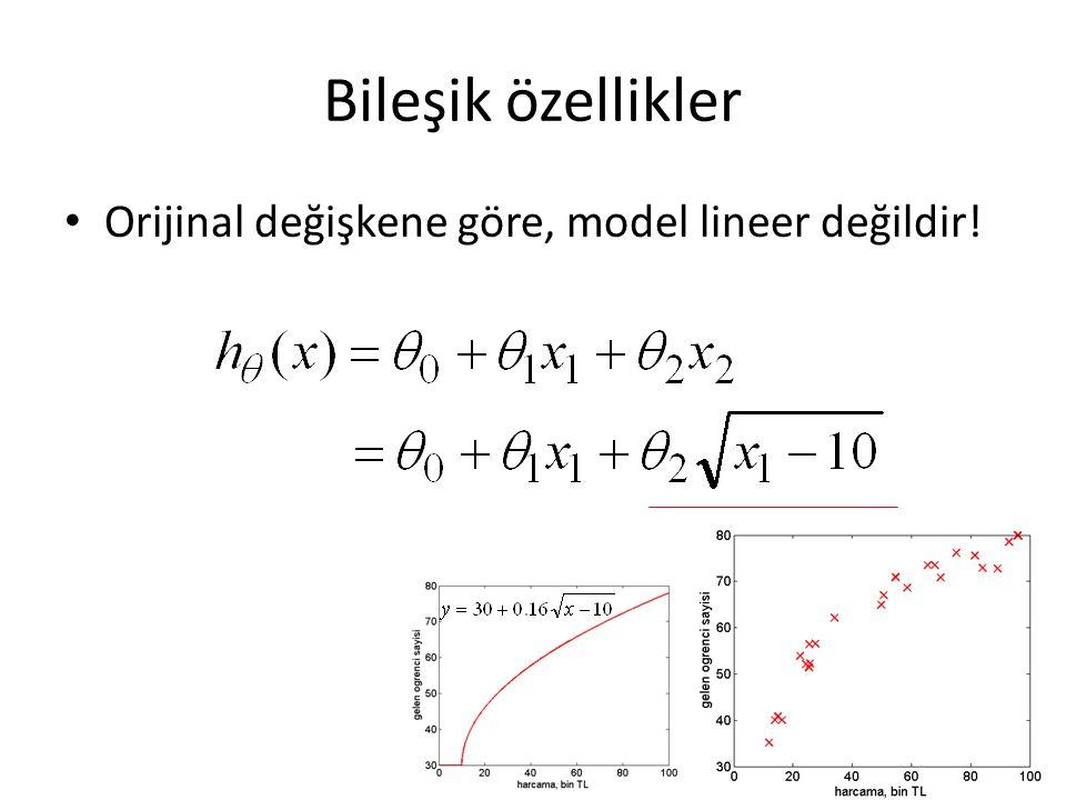 Bileşik özellikler • Orijinal değişkene göre, model lineer değildir!