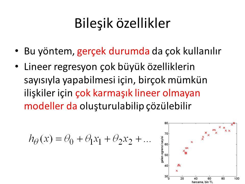 Bileşik özellikler • Bu yöntem, gerçek durumda da çok kullanılır • Lineer regresyon çok büyük özelliklerin sayısıyla yapabilmesi için, birçok mümkün ilişkiler için çok karmaşık lineer olmayan modeller da oluşturulabilip çözülebilir