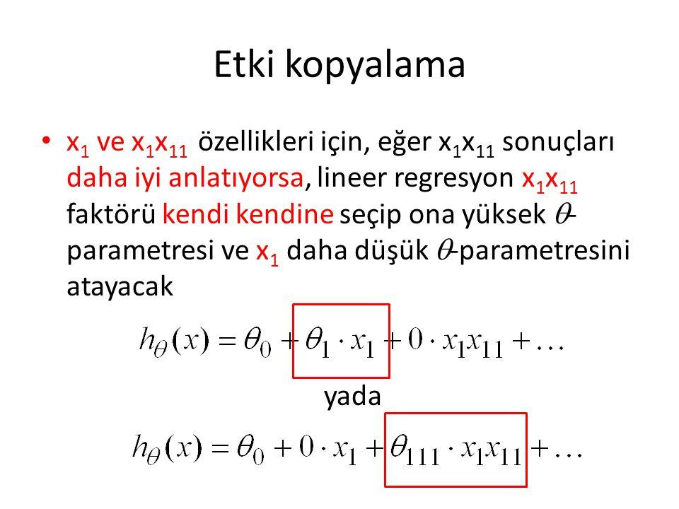 Etki kopyalama • x 1 ve x 1 x 11 özellikleri için, eğer x 1 x 11 sonuçları daha iyi anlatıyorsa, lineer regresyon x 1 x 11 faktörü kendi kendine seçip ona yüksek  - parametresi ve x 1 daha düşük  -parametresini atayacak yada