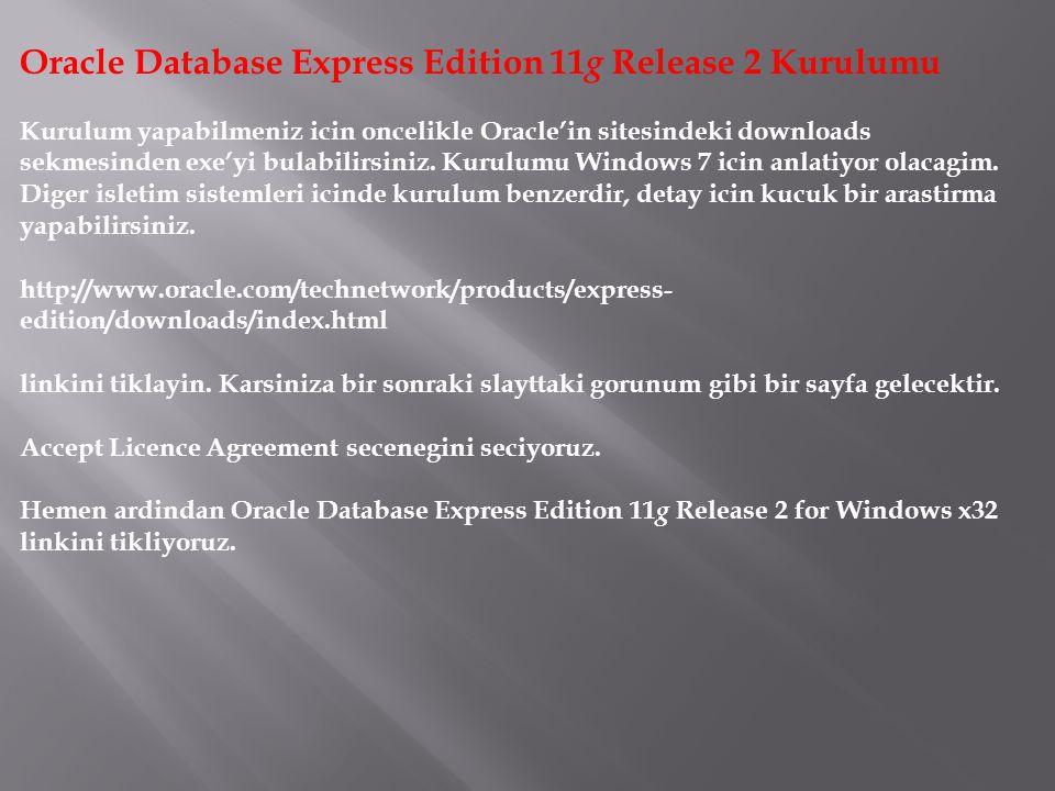 Oracle Database Express Edition 11 g Release 2 Kurulumu Kurulum yapabilmeniz icin oncelikle Oracle'in sitesindeki downloads sekmesinden exe'yi bulabil