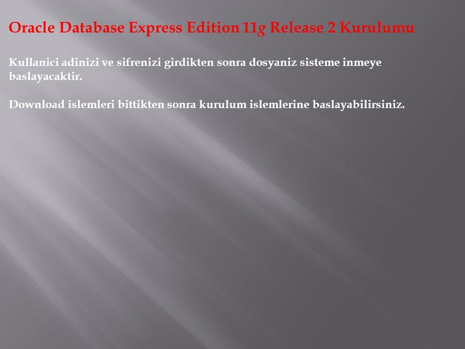 Oracle Database Express Edition 11 g Release 2 Kurulumu Kullanici adinizi ve sifrenizi girdikten sonra dosyaniz sisteme inmeye baslayacaktir. Download