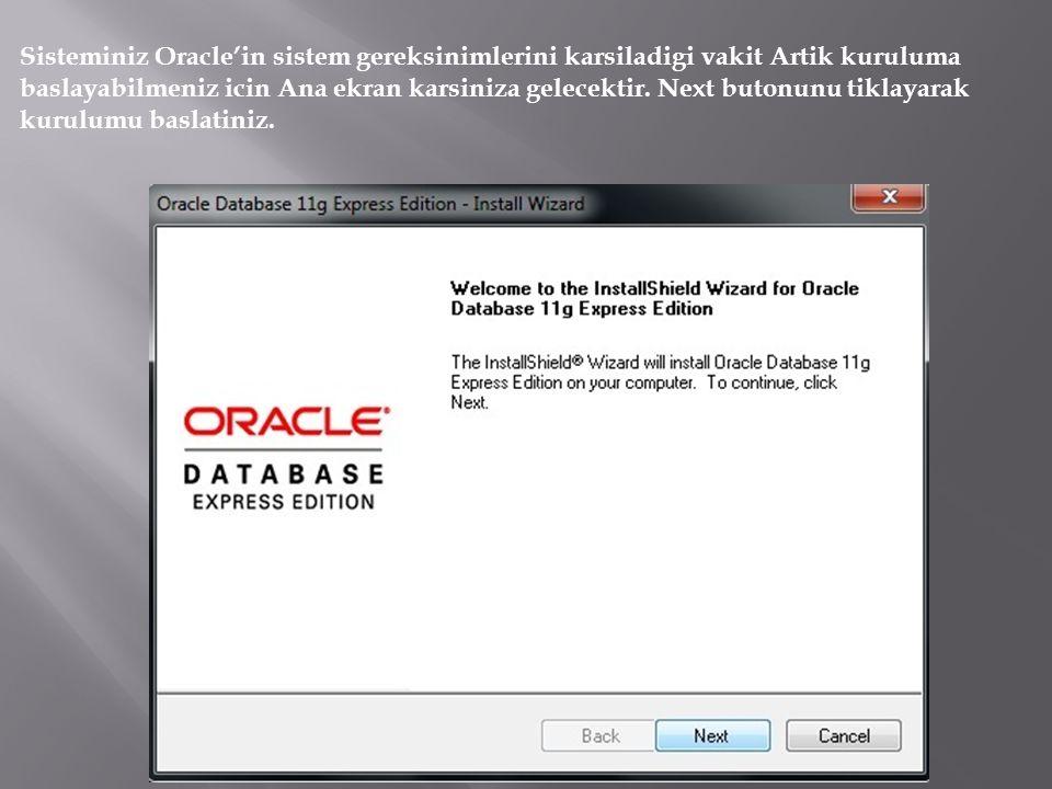 Sisteminiz Oracle'in sistem gereksinimlerini karsiladigi vakit Artik kuruluma baslayabilmeniz icin Ana ekran karsiniza gelecektir. Next butonunu tikla
