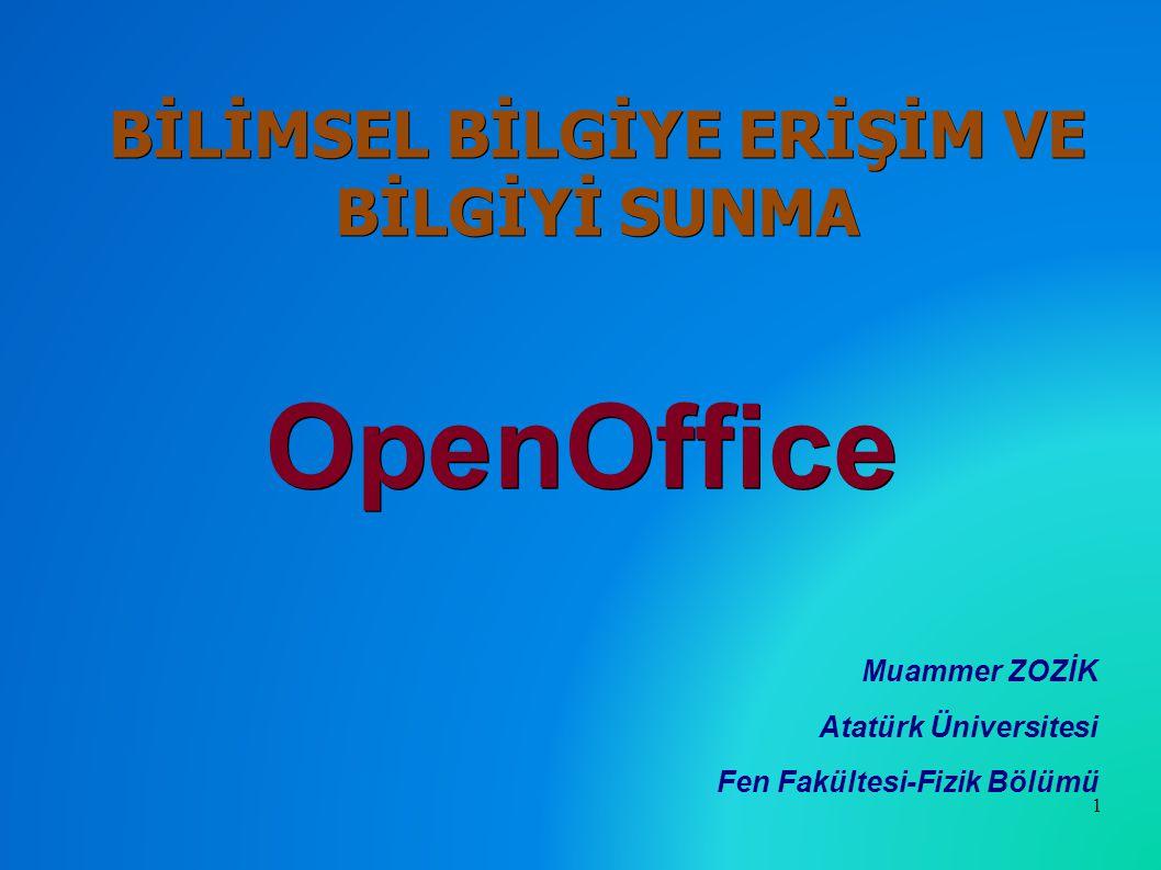 BİLİMSEL BİLGİYE ERİŞİM VE BİLGİYİ SUNMA OpenOffice Muammer ZOZİK Atatürk Üniversitesi Fen Fakültesi-Fizik Bölümü 1