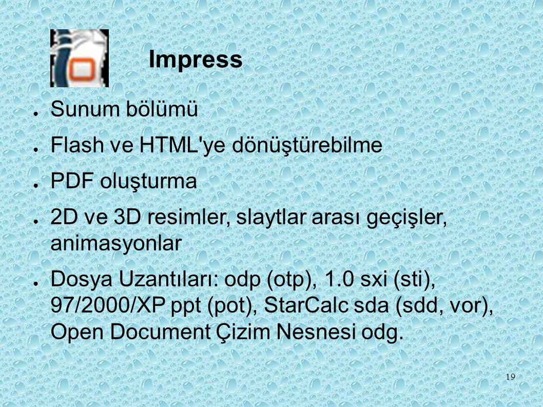 ● Sunum bölümü ● Flash ve HTML ye dönüştürebilme ● PDF oluşturma ● 2D ve 3D resimler, slaytlar arası geçişler, animasyonlar ● Dosya Uzantıları: odp (otp), 1.0 sxi (sti), 97/2000/XP ppt (pot), StarCalc sda (sdd, vor), Open Document Çizim Nesnesi odg.