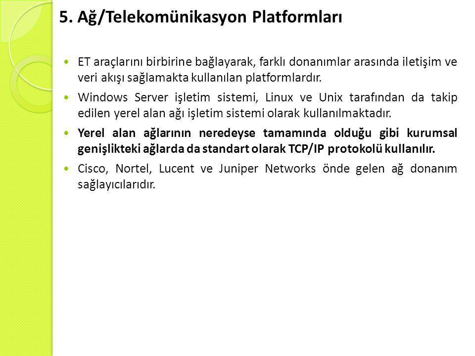 5. Ağ/Telekomünikasyon Platformları  ET araçlarını birbirine bağlayarak, farklı donanımlar arasında iletişim ve veri akışı sağlamakta kullanılan plat