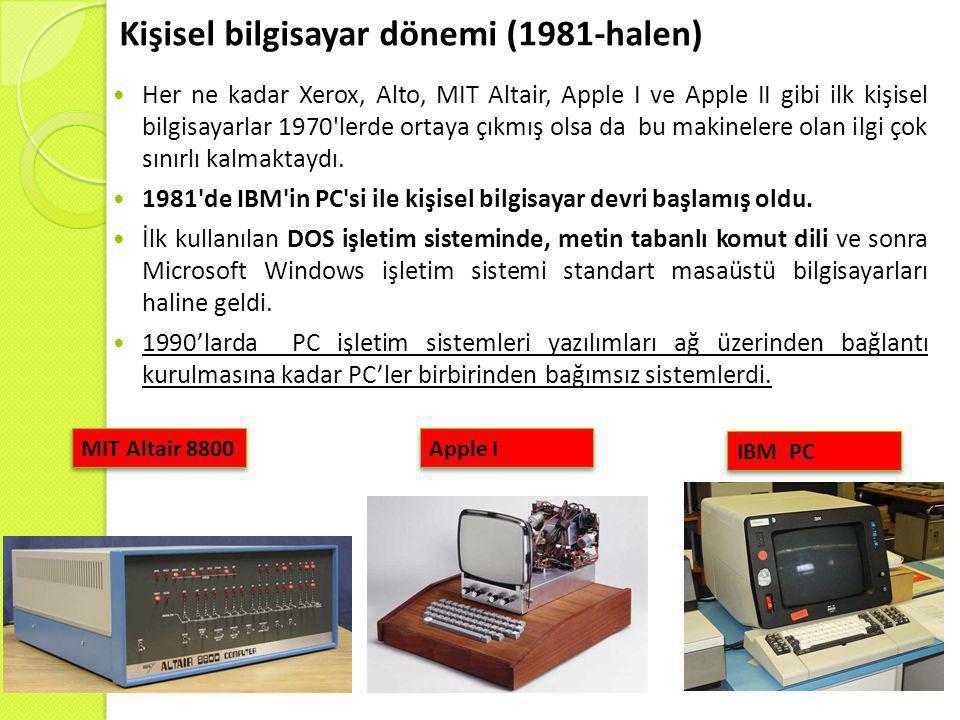 Kişisel bilgisayar dönemi (1981-halen)  Her ne kadar Xerox, Alto, MIT Altair, Apple I ve Apple II gibi ilk kişisel bilgisayarlar 1970 lerde ortaya çıkmış olsa da bu makinelere olan ilgi çok sınırlı kalmaktaydı.