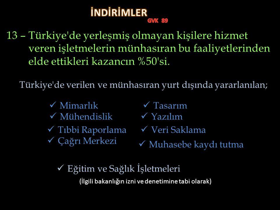 13 – Türkiye de yerleşmiş olmayan kişilere hizmet veren işletmelerin münhasıran bu faaliyetlerinden elde ettikleri kazancın %50 si.