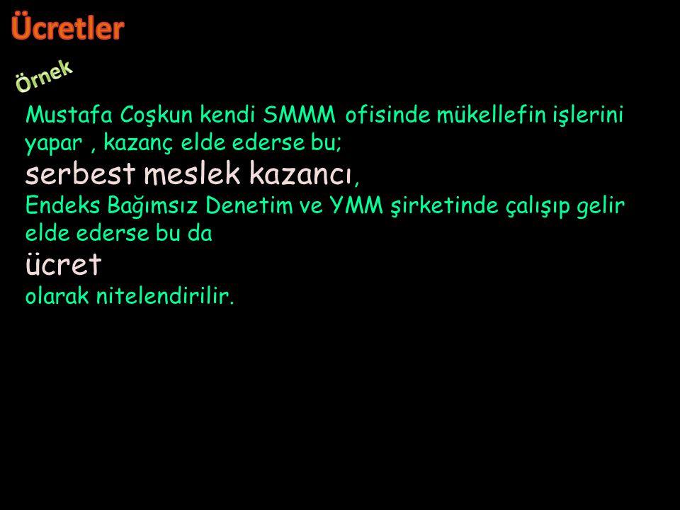 Mustafa Coşkun kendi SMMM ofisinde mükellefin işlerini yapar, kazanç elde ederse bu; serbest meslek kazancı, Endeks Bağımsız Denetim ve YMM şirketinde çalışıp gelir elde ederse bu da ücret olarak nitelendirilir.