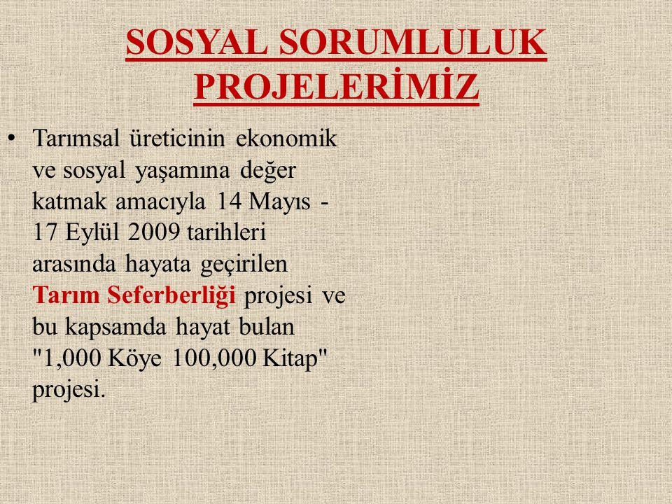 SOSYAL SORUMLULUK PROJELERİMİZ • Tarımsal üreticinin ekonomik ve sosyal yaşamına değer katmak amacıyla 14 Mayıs - 17 Eylül 2009 tarihleri arasında hay