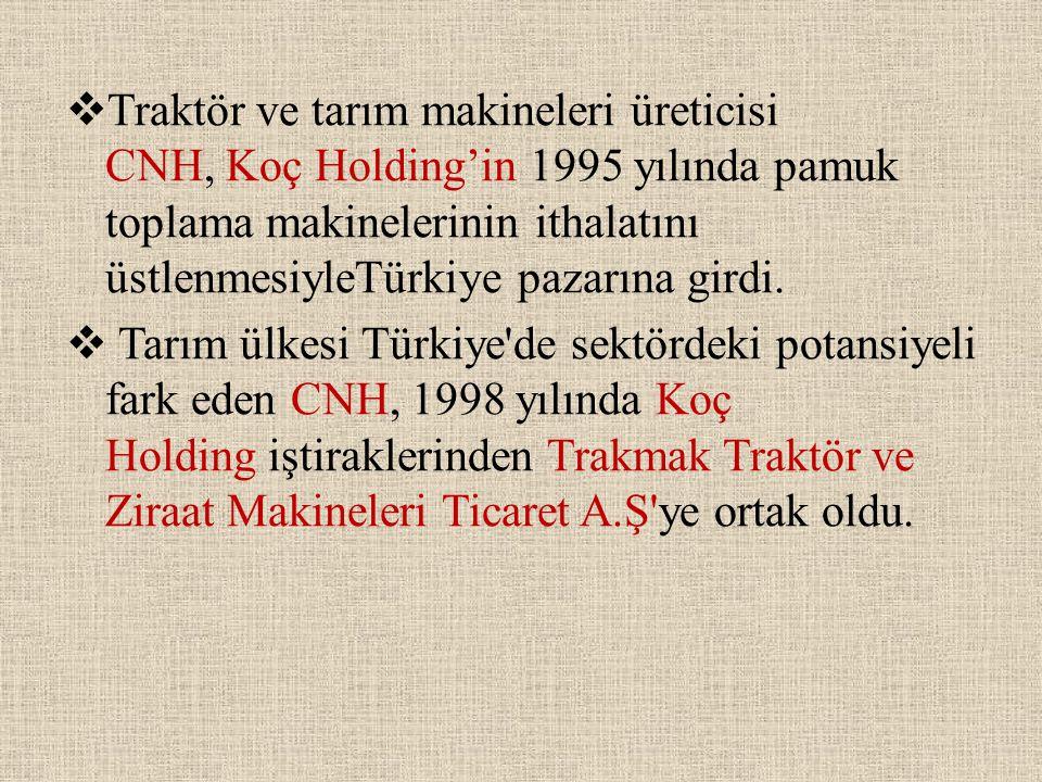  Traktör ve tarım makineleri üreticisi CNH, Koç Holding'in 1995 yılında pamuk toplama makinelerinin ithalatını üstlenmesiyleTürkiye pazarına girdi. 