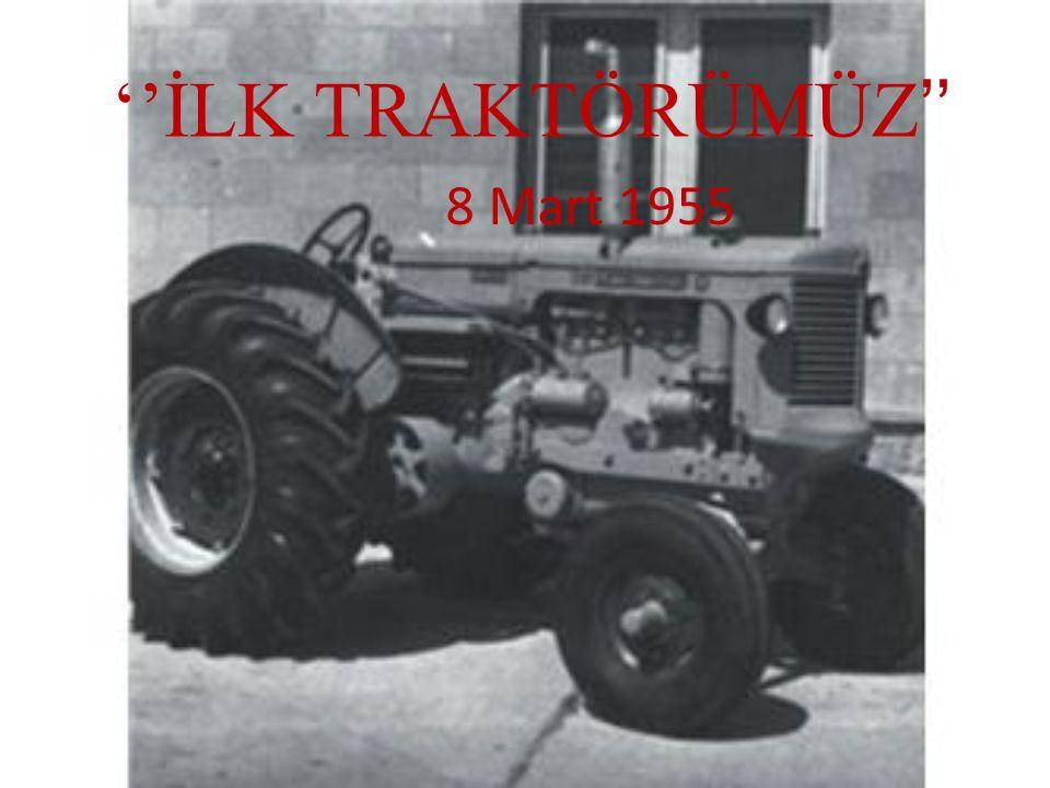 ''İLK TRAKTÖRÜMÜZ '' 8 Mart 1955