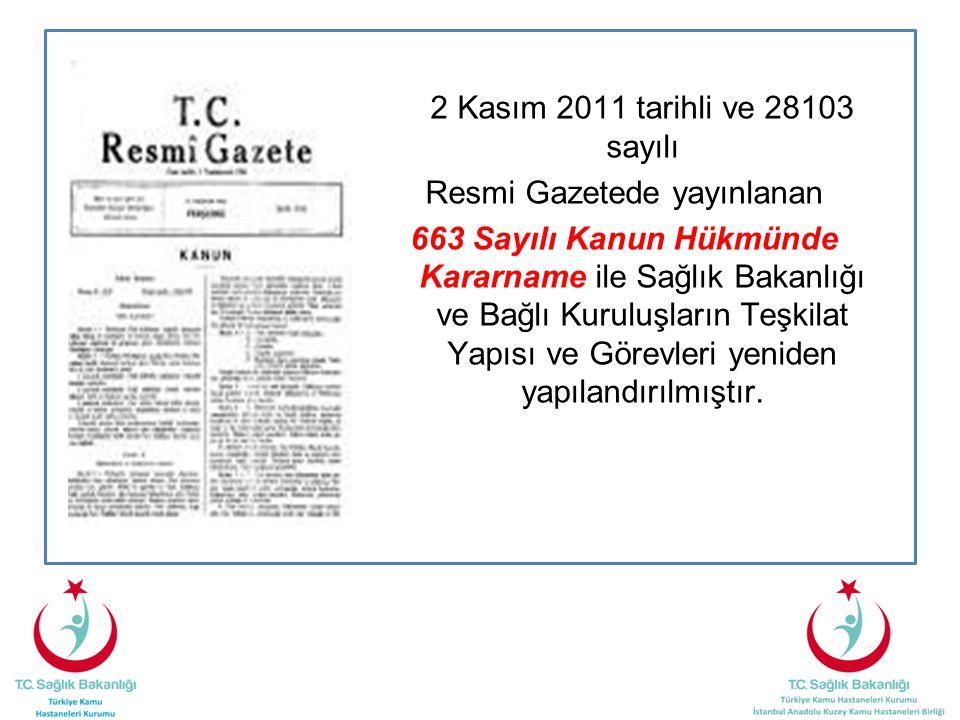 2 Kasım 2011 tarihli ve 28103 sayılı Resmi Gazetede yayınlanan 663 Sayılı Kanun Hükmünde Kararname ile Sağlık Bakanlığı ve Bağlı Kuruluşların Teşkilat