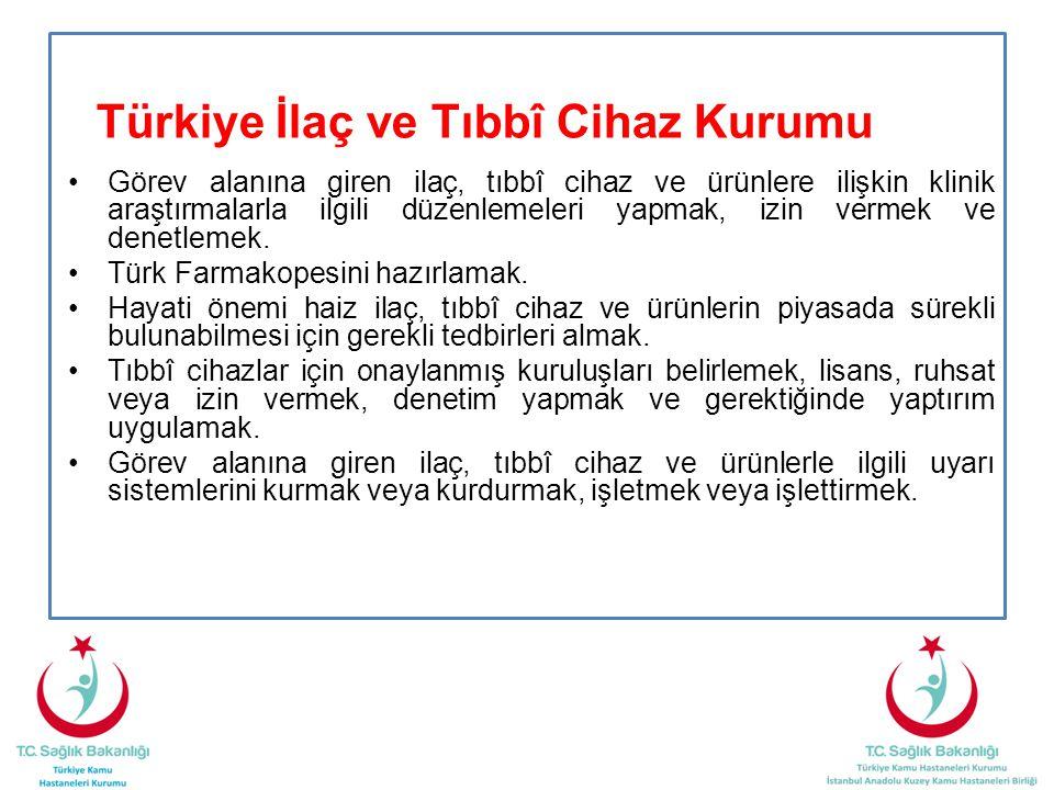 Türkiye İlaç ve Tıbbî Cihaz Kurumu •Görev alanına giren ilaç, tıbbî cihaz ve ürünlere ilişkin klinik araştırmalarla ilgili düzenlemeleri yapmak, izin