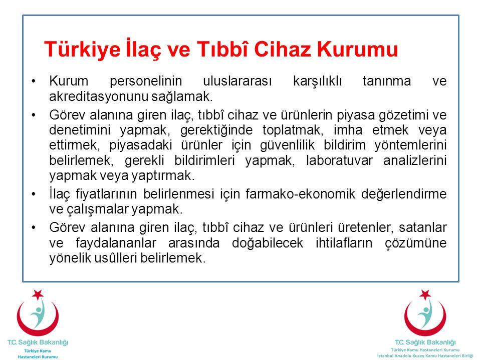 Türkiye İlaç ve Tıbbî Cihaz Kurumu •Kurum personelinin uluslararası karşılıklı tanınma ve akreditasyonunu sağlamak. •Görev alanına giren ilaç, tıbbî c