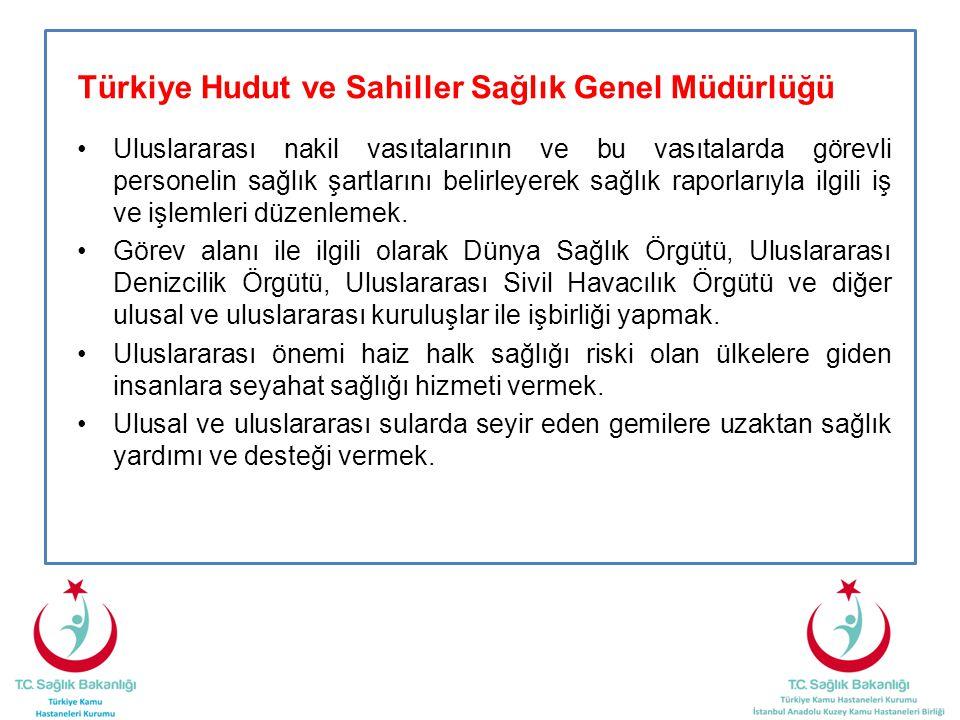 Türkiye Hudut ve Sahiller Sağlık Genel Müdürlüğü •Uluslararası nakil vasıtalarının ve bu vasıtalarda görevli personelin sağlık şartlarını belirleyerek