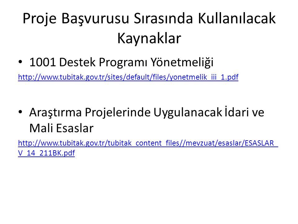 Proje Başvurusu Sırasında Kullanılacak Kaynaklar • 1001 Destek Programı Yönetmeliği http://www.tubitak.gov.tr/sites/default/files/yonetmelik_iii_1.pdf