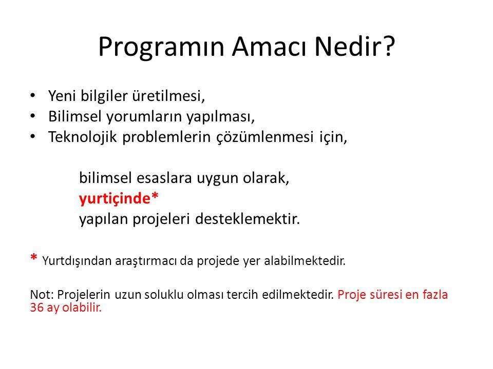 Programın Amacı Nedir? • Yeni bilgiler üretilmesi, • Bilimsel yorumların yapılması, • Teknolojik problemlerin çözümlenmesi için, bilimsel esaslara uyg