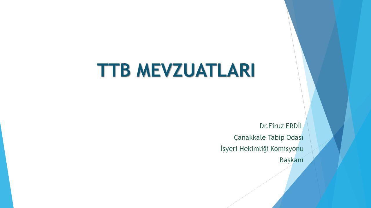 TTB MEVZUATLARI Dr.Firuz ERDİL Çanakkale Tabip Odası İşyeri Hekimliği Komisyonu Başkanı