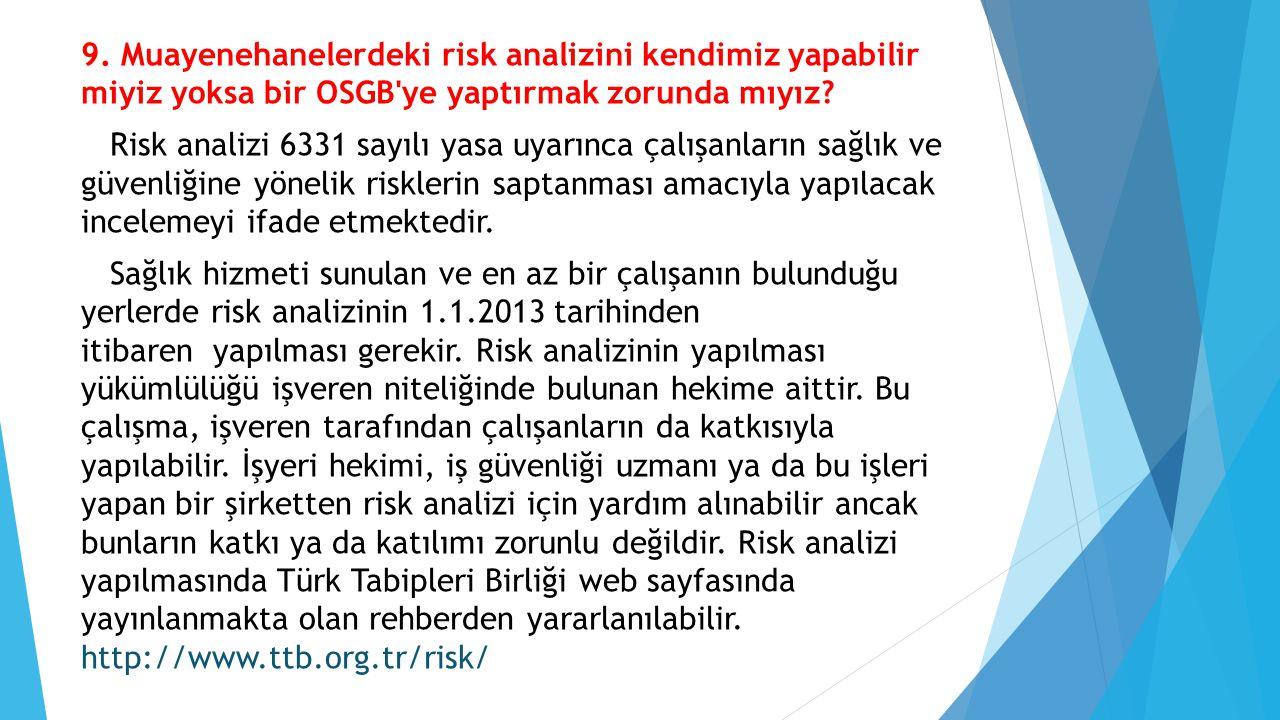 9. Muayenehanelerdeki risk analizini kendimiz yapabilir miyiz yoksa bir OSGB'ye yaptırmak zorunda mıyız? Risk analizi 6331 sayılı yasa uyarınca çalışa