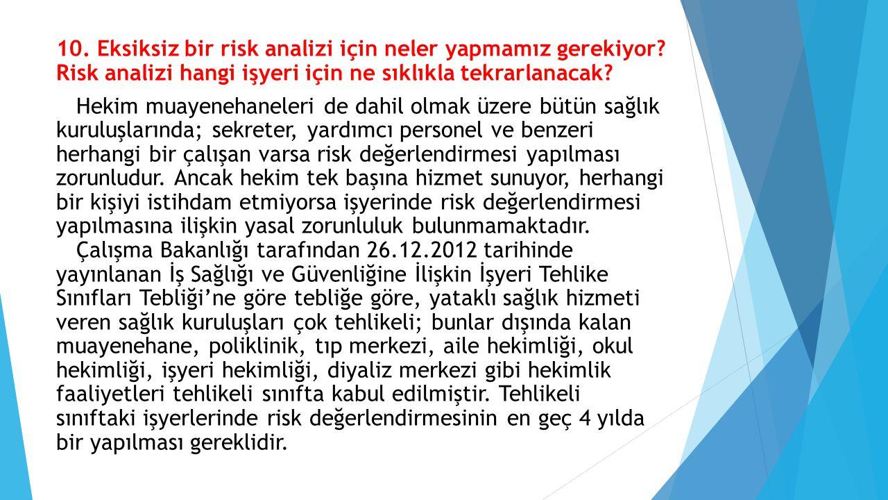 10. Eksiksiz bir risk analizi için neler yapmamız gerekiyor? Risk analizi hangi işyeri için ne sıklıkla tekrarlanacak? Hekim muayenehaneleri de dahil