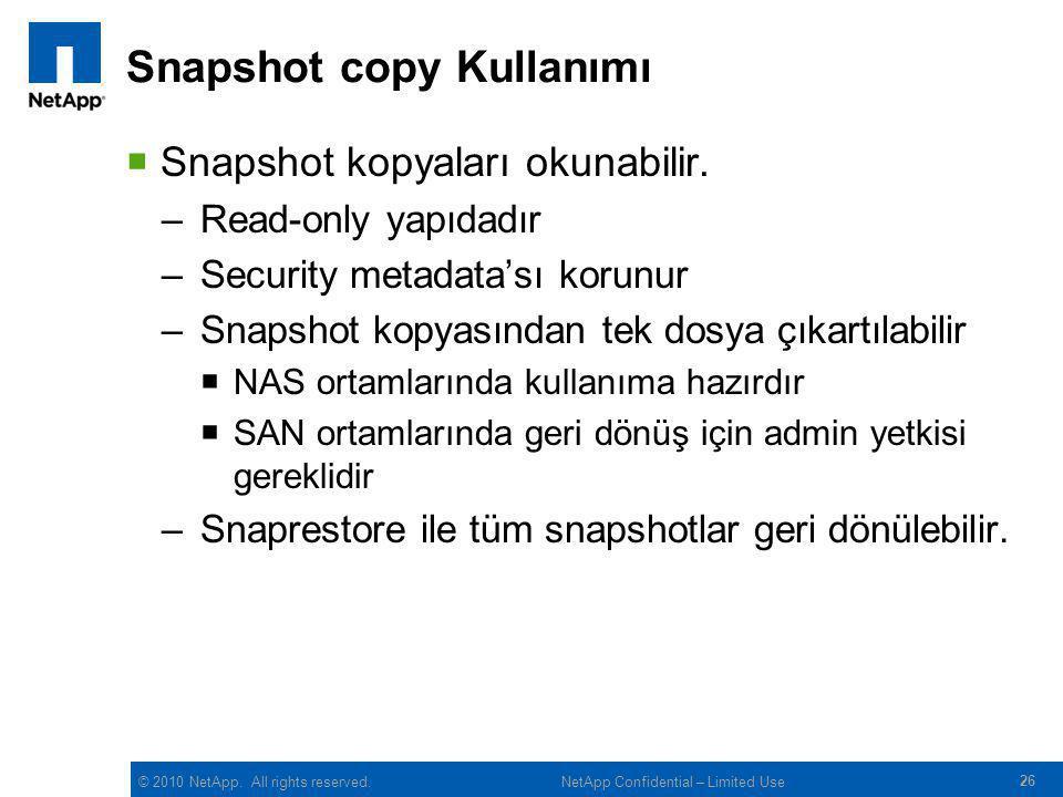 © 2010 NetApp.All rights reserved. Snapshot copy Kullanımı  Snapshot kopyaları okunabilir.
