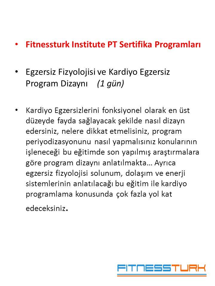 • Fitnessturk Institute PT Sertifika Programları • Egzersiz Fizyolojisi ve Kardiyo Egzersiz Program Dizaynı (1 gün) • Kardiyo Egzersizlerini fonksiyon