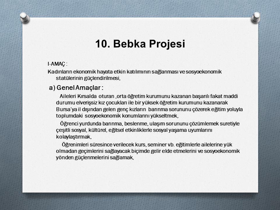 10. Bebka Projesi I-AMAÇ : Kadınların ekonomik hayata etkin katılımının sağlanması ve sosyoekonomik statülerinin güçlendirilmesi, a) Genel Amaçlar : A
