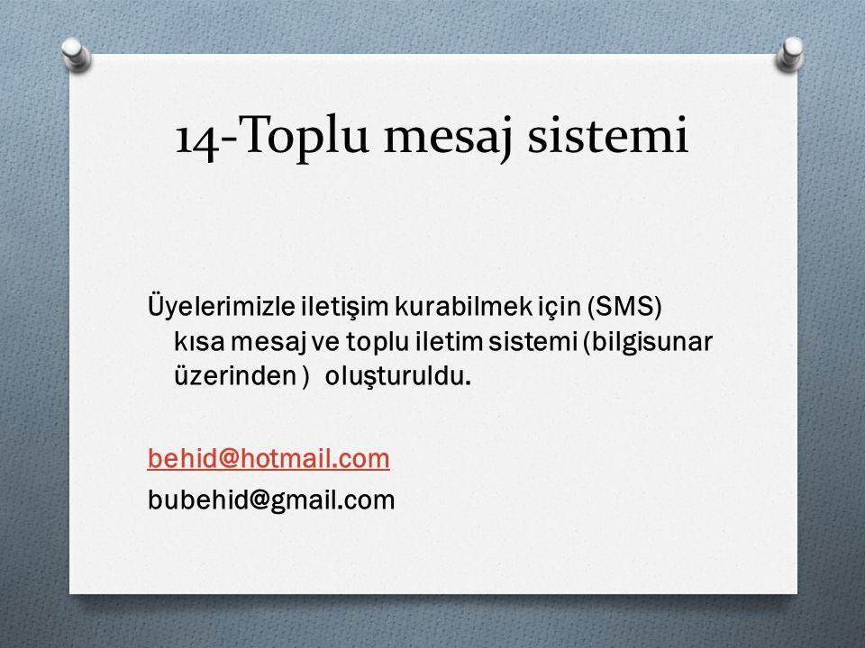14-Toplu mesaj sistemi Üyelerimizle iletişim kurabilmek için (SMS) kısa mesaj ve toplu iletim sistemi (bilgisunar üzerinden ) oluşturuldu.
