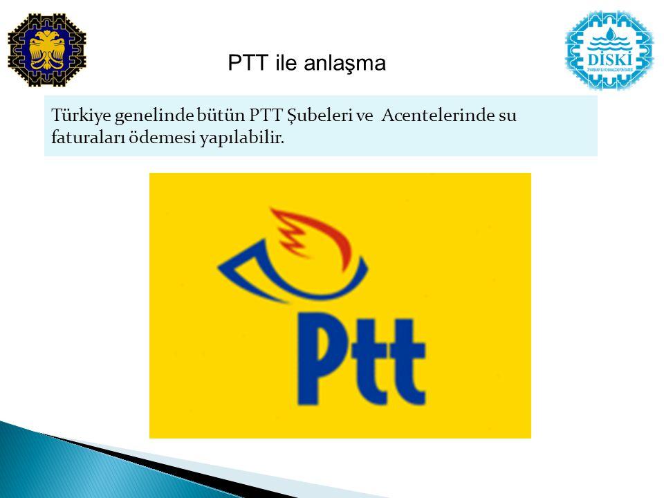 Türkiye genelinde bütün PTT Şubeleri ve Acentelerinde su faturaları ödemesi yapılabilir. PTT ile anlaşma