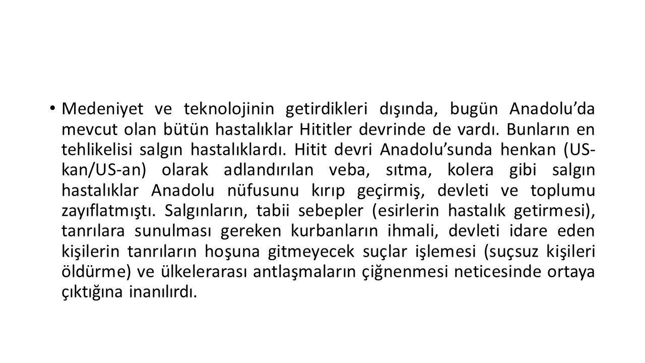 • Medeniyet ve teknolojinin getirdikleri dışında, bugün Anadolu'da mevcut olan bütün hastalıklar Hititler devrinde de vardı. Bunların en tehlikelisi s