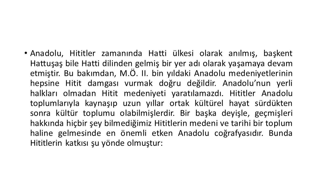 • Anadolu, Hititler zamanında Hatti ülkesi olarak anılmış, başkent Hattuşaş bile Hatti dilinden gelmiş bir yer adı olarak yaşamaya devam etmiştir. Bu