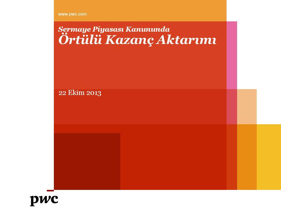 Sermaye Piyasası Kanununda Örtülü Kazanç Aktarımı 22 Ekim 2013 www.pwc.com