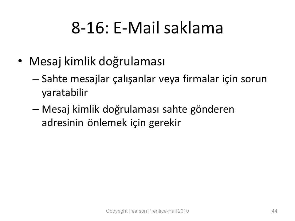 8-16: E-Mail saklama • Mesaj kimlik doğrulaması – Sahte mesajlar çalışanlar veya firmalar için sorun yaratabilir – Mesaj kimlik doğrulaması sahte gönderen adresinin önlemek için gerekir Copyright Pearson Prentice-Hall 201044