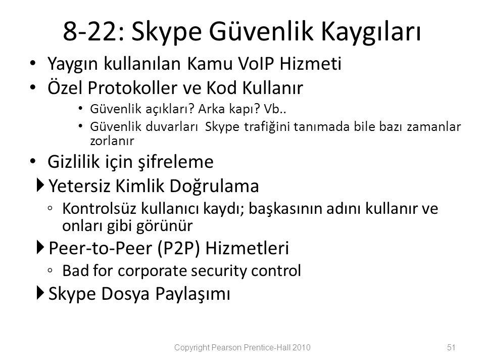 8-22: Skype Güvenlik Kaygıları • Yaygın kullanılan Kamu VoIP Hizmeti • Özel Protokoller ve Kod Kullanır • Güvenlik açıkları.