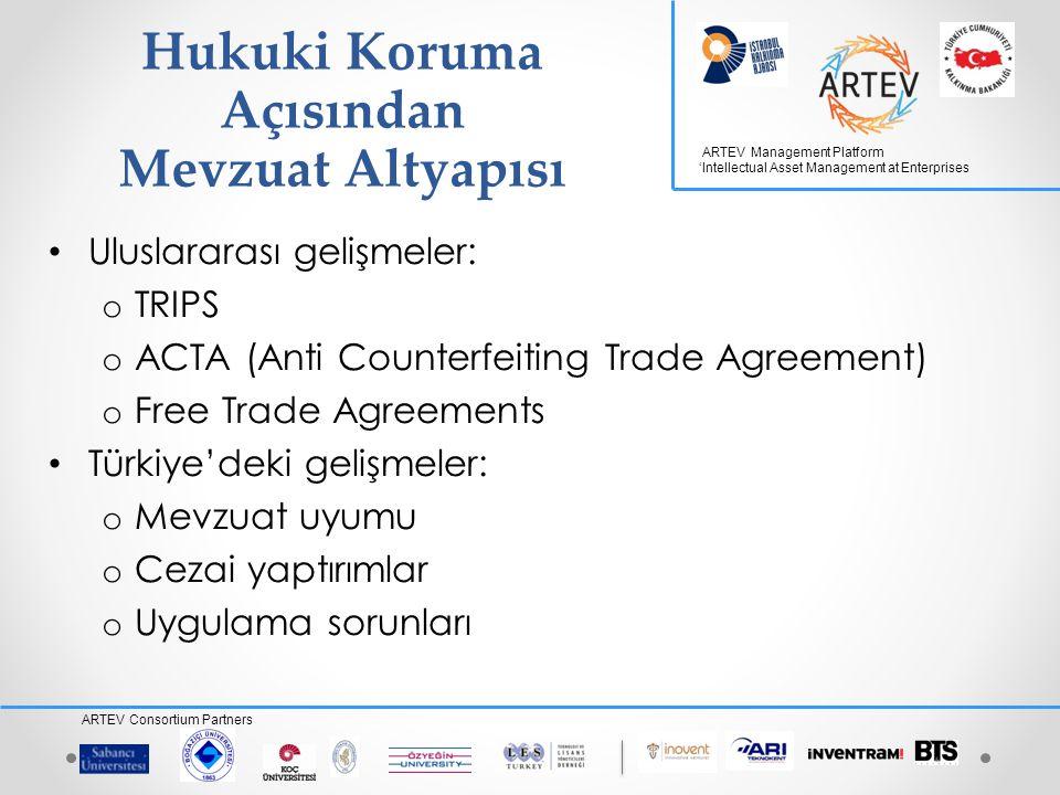 ARTEV Management Platform 'Intellectual Asset Management at Enterprises ARTEV Consortium Partners Fikri Mülkiyet Haklarında Hukuki Korumanın Ekonomik Değere Etkisi • Koruma arttıkça: o Doğrudan yabancı sermaye yatırımlarında artış o Yatırımın niteliğinde farklılaşma: Satış ve dağıtımdan üretime geçiş o Teknoloji transferinde o Teknolojik altyapının güçlenmesi o Yenilikçi ürün geliştirme kapasitesinin artması o Rekabet edebilirliğin artması