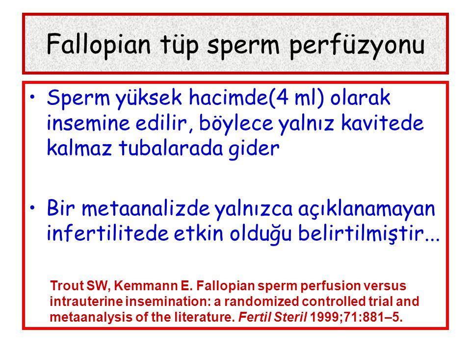 Fallopian tüp sperm perfüzyonu •Sperm yüksek hacimde(4 ml) olarak insemine edilir, böylece yalnız kavitede kalmaz tubalarada gider •Bir metaanalizde yalnızca açıklanamayan infertilitede etkin olduğu belirtilmiştir...