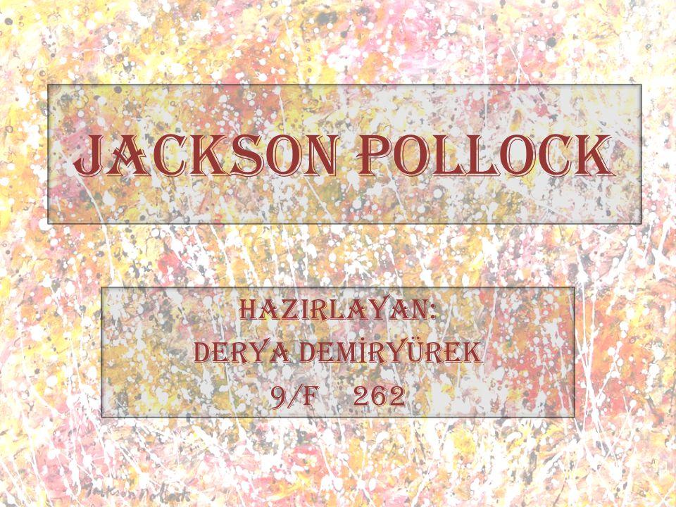 JACKSON POLLOCK HAZIRLAYAN: Derya Dem İ ryürek 9/f 262